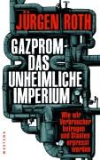 Jürgen Roth:Gazprom - Das unheimliche Imperium